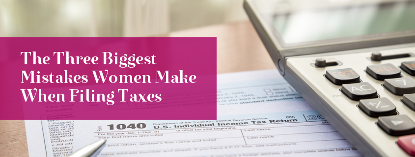 The Three Biggest Mistakes Women Make When Filing Taxes