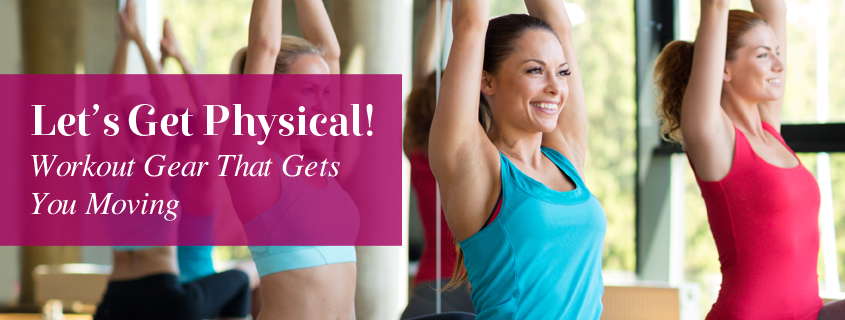Let's Get Physical! Workout Gear That Gets You Moving